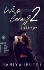 Who Cares? [2] by haniyahputri_