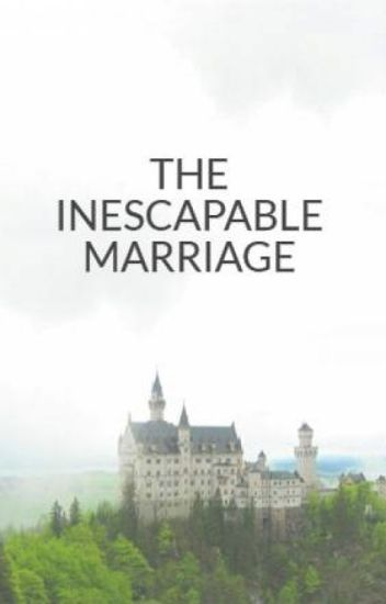 THE INESCAPABLE MARRIAGE
