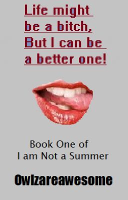 Life might be a bitch, but I can be a better one! Book one of:I am Not a Summer