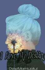 I Love My Destiny [On-Going] by DewiMamluatul