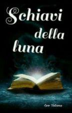 Schiavi della luna by capitoli_ita
