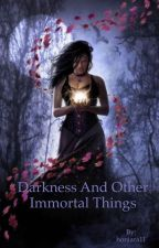 Darkness and other Immortal things  by honiara11