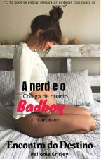2 Temp:A Nerd eo colega de quarto Badboy -Encontro do Destino  by PallomaCrisley