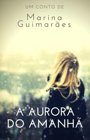 A aurora do amanhã by Marinabguimares