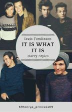 It Is What It Is || Louis Tomlinson & Harry Styles✔ by 2boo__bear8