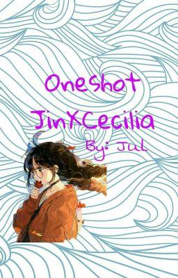 Đọc truyện {JinXCecilia}[Oneshot] Tổng hợp các oneshot về couple này