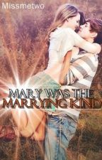 Mary Was The Marrying Kind by missmetwo