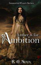 Amber is for Ambition [Immortal Court Series #2] by R_E_Nova
