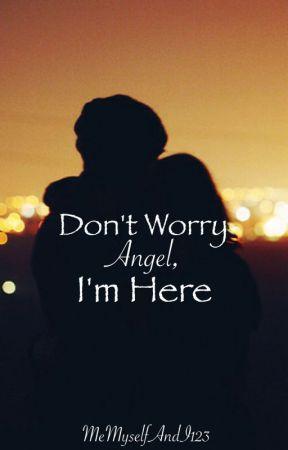 Don't Worry Angel, I'm Here (Book 1) (Rewritten) by MeMyselfAndI123