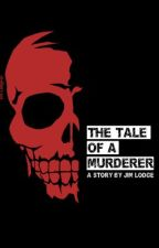 THE TALE OF A MURDERER (Flash Fiction) by JimLodge