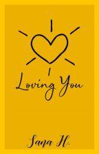 Loving You (Loving #1) | ✓ by Sana-x
