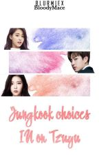 Jungkook Choices IU or Tzuyu (Completed) by Gelililieeeyyy