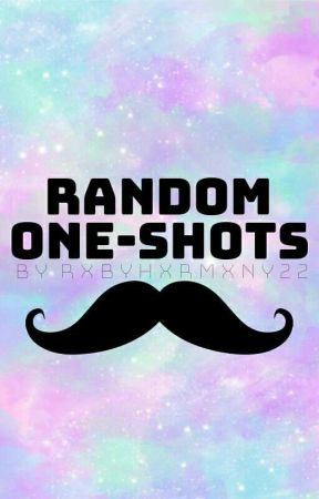 Random One-Shots by RxbyHxrmxny22
