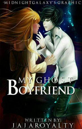 My Ghost Boyfriend (Completed)✔ by jajaroyalty