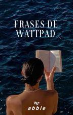 Frases de Wattpad by AbbieInTheWorld