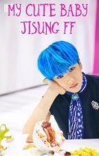 My Cute Baby (Jisung FF) by user23331396