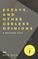 Essays, and Other Useless Opinions by MiloMaia