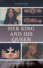 Her King and His Queen (Peter Pevensie Love Story) by SailorStar213