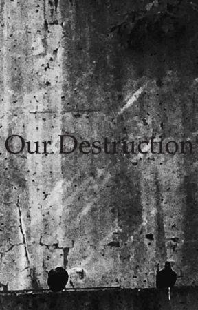Our destruction by Kaelaryae4566
