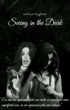 Seeing in the Dark by kccgfriend