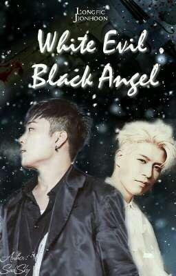 Đọc truyện |WHITE EVIL, BLACK ANGEL| |LONGFIC| |JIONHOON|