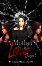 A Mother's Love Sequel by LaurenMJauregui_96