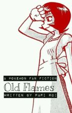 Old Flames, a Pokémon Fan Fiction by PapiRoi