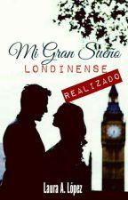 Mi Gran Sueño Londinense. Realizado [Comienza En Enero] by lauraadriana22