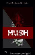HUSH|✔️ by LadychatFangirl