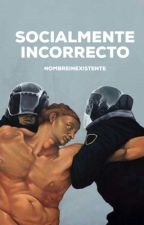 SOCIALMENTE INCORRECTO by NombreInexistente