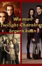 Wie man Twilight-Charaktere ärgern kann by Vanellope14