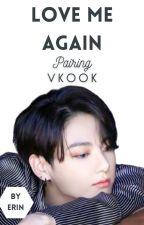 Love Me Again• Vkook[GS] by ErinJungkookie