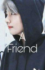 A Friend / Kim Taehyung✔  [TAMAMLANDI] by galaksidekipapatyaa