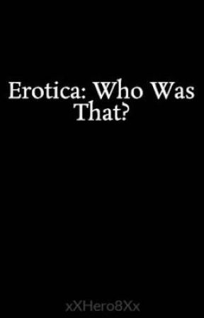 Erotica: Who Was That? by xXHero8Xx