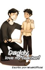 Daddy, love my teacher! by WoahOfficial
