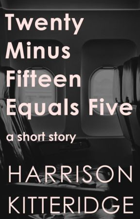 Twenty Minus Fifteen Equals Five by harrikitteridge