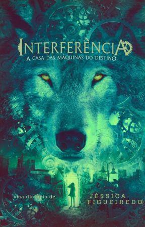 Interferência - A Casa das Máquinas do Destino by JssicaFigueiredoII