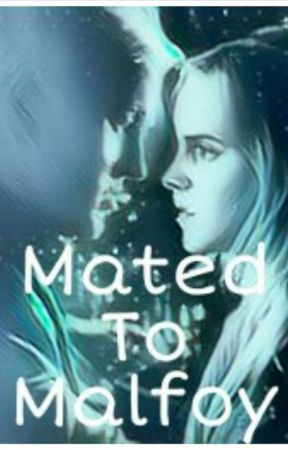 Mated to Malfoy* by mudblood_and_proud9