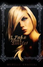 I Fake That Smile! ( Completed Watty Awards finalist 2012) by khassal