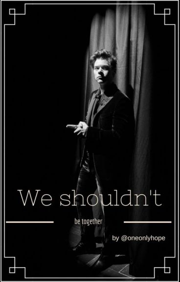 We should not be together |H.S.|