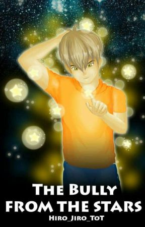 The Bully from the Stars (BL Story) by Hiro_Jiro_ToT