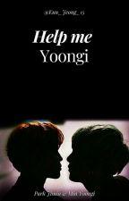Help me, Yoongi./ Yoonmin by Eun_Jeong_15