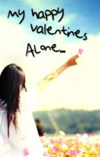 My Happy Valentines Alone... (True Story!) by Yunisu_sk5