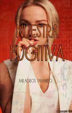 Nuestra Fugitiva #1 (Terminada) by Miracle16MKTC