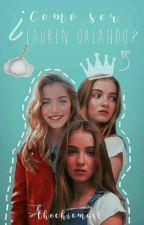 Como ser Lauren Orlando by Beexbell