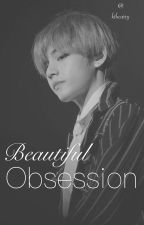 Beautiful Obsession   --kth. story by kthcarry