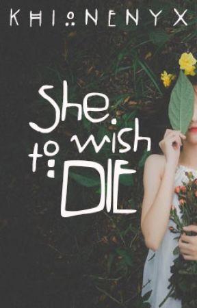 She Wish to Die by khionenyx08