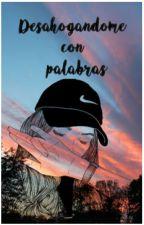 Desahogándome Con Palabras by AmparoFabianOrtega
