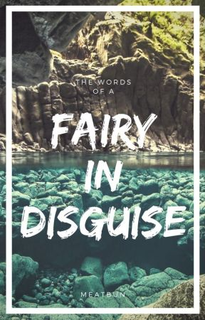 The Words of A Fairy in Disguise by deiiiji
