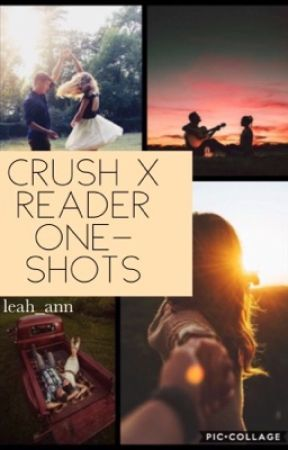 Crush X Reader One Shots by leah_ann